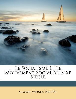 Le Socialisme Et Le Mouvement Social Au Xixe Siecle  by  Sombart Werner 1863-1941