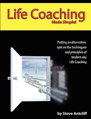 Life Coaching - Made Simple  by  Steve Antcliff