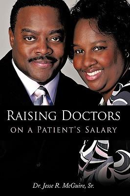 Raising Doctors on a Patients Salary Jesse R. McGuire Sr.