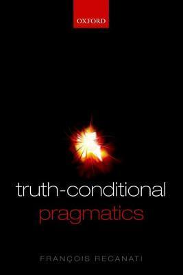 Truth-Conditional Pragmatics François Recanati