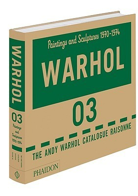 Andy Warhol Catalogue Raisonn?, Volume 3: Paintings and Sculptures 1970-1974  by  Neil Printz