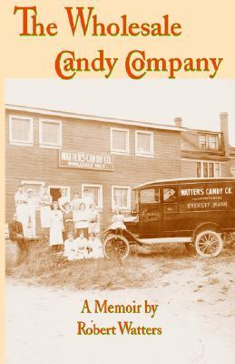 The Wholesale Candy Company  by  Robert L. Watters