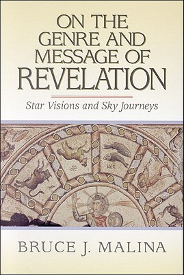 On the Genre and Message of Revelation: Star Visions and Sky Journeys  by  Bruce J. Malina