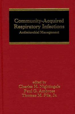 Community-Acquired Respiratory Infections: Antimicrobial Management Charles H. Nightingale