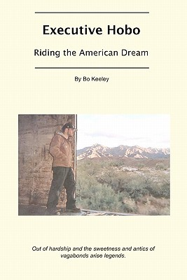 Executive Hobo: Riding the American Dream Bo Keeley