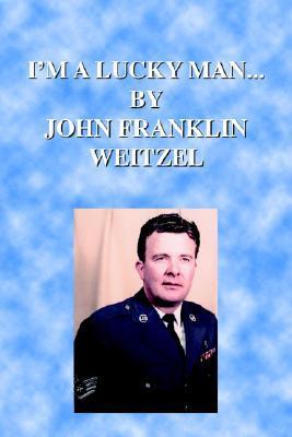 Im a Lucky Man... John Franklin Weitzel