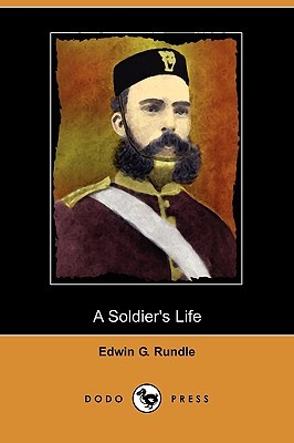 A Soldiers Life: Being the Personal Reminiscences of Edwin G. Rundle Edwin G. Rundle