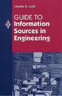 Guide to Information Sources in Engineering Charles R. Lord