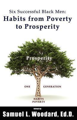 Six Successful Black Men: Habits from Poverty to Prosperity Samuel L. Woodard