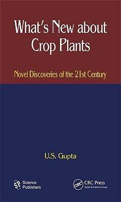 Whats New about Crop Plants: Novel Discoveries of the 21st Century U.S. Gupta