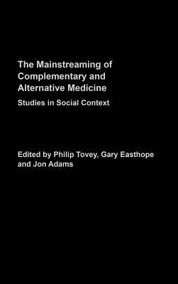 The Mainstreaming of Complementary and Alternative Medicine: Studies in Social Context Philip Tovey