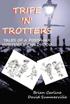 Tripe n Trotters - Tales of a Post-War Northern Childhood Brian Carline
