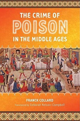 The Crime of Poison in the Middle Ages Franck Collard