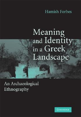 Meaning and Identity in a Greek Landscape: An Archaeological Ethnography  by  Hamish Forbes
