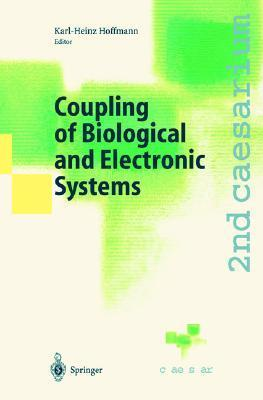 Coupling of Biological and Electronic Systems: Proceedings of the 2nd Caesarium, Bonn, November 1 3, 2000  by  Karl-Heinz Hoffmann