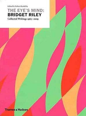 The Eyes Mind: Bridget Riley: Collected Writings 1965 2009 Bridget Riley