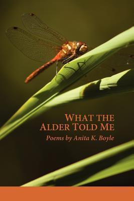 What the Alder Told Me  by  Anita K. Boyle