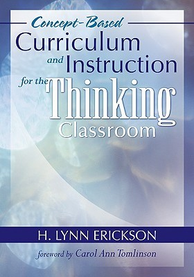 Transitioning to Concept-Based Curriculum and Instruction: How to Bring Content and Process Together H. Lynn Erickson