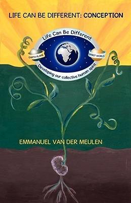 Life Can Be Different: Conception  by  Emmanuel Van Der Meulen