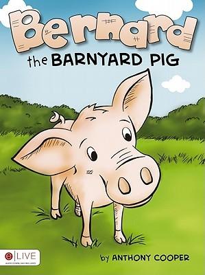 Bernard the Barnyard Pig Anthony Cooper