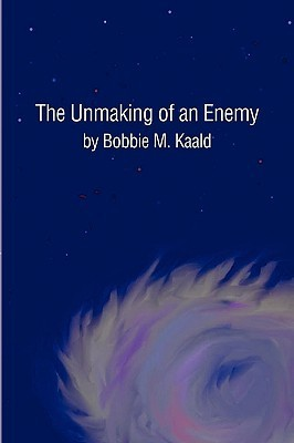 The Unmaking of an Enemy Bobbie M. Kaald