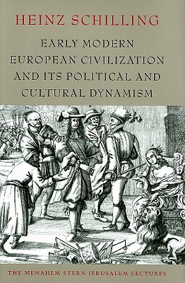 Early Modern European Civilization and Its Political and Cultural Dynamism Heinz Schilling
