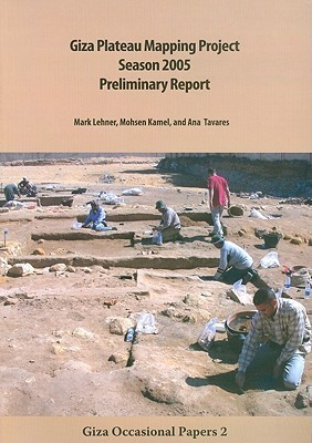 Giza Plateau Mapping Project Season 2005 Preliminary Report  by  Mark Lehner
