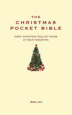 The Christmas Pocket Bible: Every Christmas Rule of Thumb at Your Fingertips. Guy Hobbs  by  Guy Hobbs