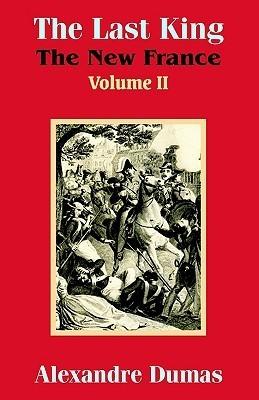 The Last King: The New France (Volume II) Alexandre Dumas