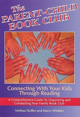 The Parent-Child Book Club: Connecting With Your Kids Through Reading Melissa Stoller