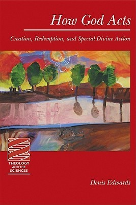 How God Acts: Creation Redemption and Special Divine Action  by  Denis Edwards