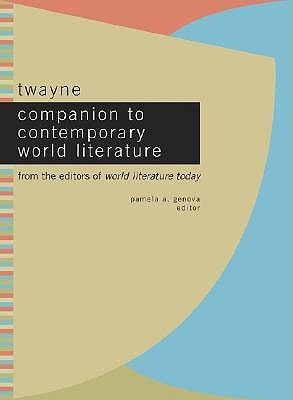 Twayne Companion To Contemporary World Literature: From The Editors Of World Literature Today Pamela A. Genova