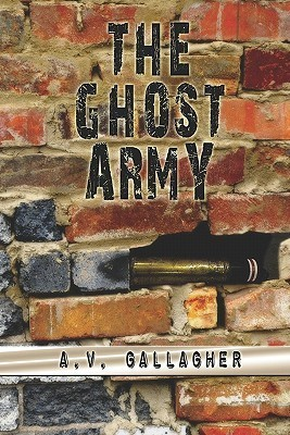 The Ghost Army  by  A.V. Gallagher