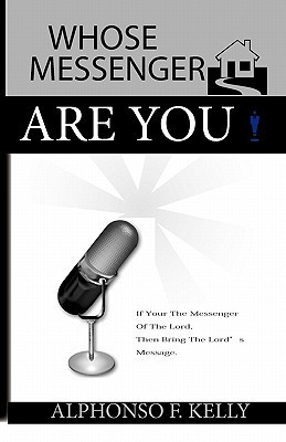 Whose Messenger Are You  by  Alphonso Fredrick Kelly