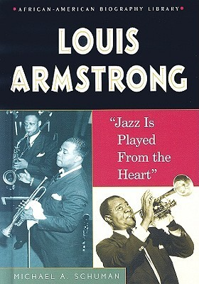 Louis Armstrong: Jazz Is Played from the Heart Michael A. Schuman