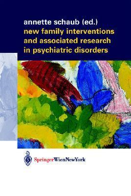 New Family Interventions and Associated Research in Psychiatric Disorders: Gedenkschrift in Honor of Michael J. Goldstein Annette Schaub