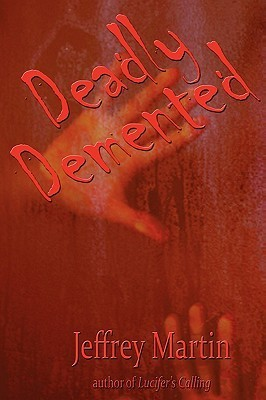 Deadly DeMented  by  Jeffrey Martin