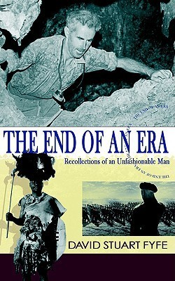 The End of an Era: Recollections of an Unfashionable Man David Stuart Fyfe