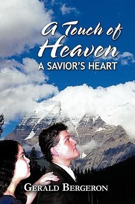 A Touch of Heaven: A Saviors Heart Gerald Bergeron