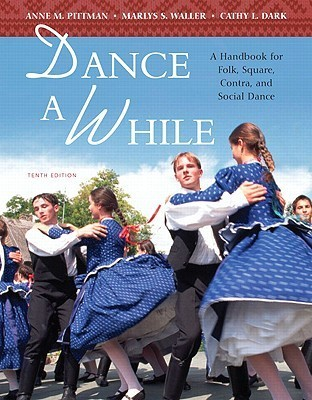 Dance a While: A Handbook for Folk, Square, Contra, and Social Dance Anne M. Pittman