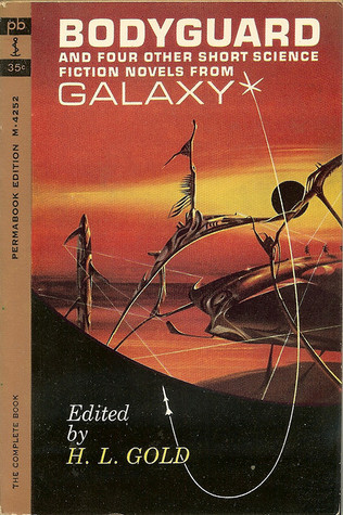 Bodyguard and Four Other Short Science Fiction Novels from Galaxy H.L. Gold