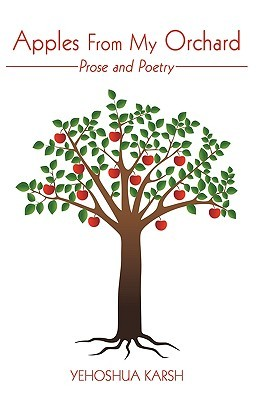 Apples from My Orchard: Prose and Poetry  by  Yehoshua Karsh