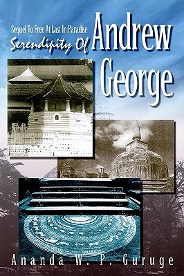 Serendipity of Andrew George: Sequel to Free at Last in Paradise  by  Ananda W. P. Guruge