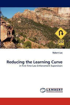 Reducing the Learning Curve Robert    Lee
