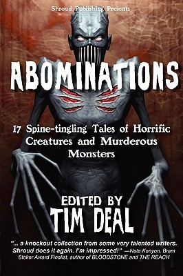 Abominations: 17 Spine-Tingling Tales of Murderous Monsters and Horrific Creatures  by  Timothy Deal