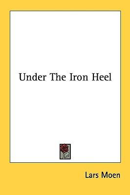 Under the Iron Heel Lars Moen