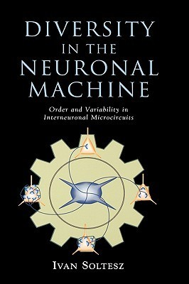 Diversity in the Neuronal Machine: Order and Variability in Interneuronal Microcircuits Ivan Soltesz