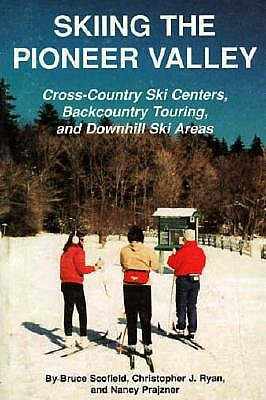 Skiing the Pioneer Valley: Cross Country Ski Centers Backcountry Touring and Downhill Ski Areas Bruce C. Scofield
