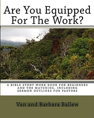 Are You Equipped for the Work?: A Workbook for Individuals or Groups  by  Barbara Ballew