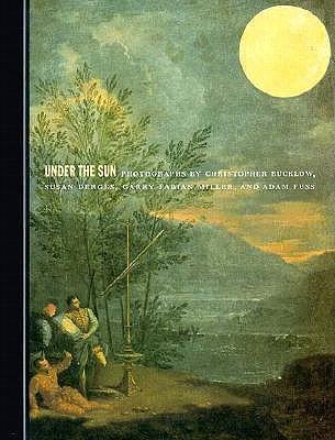 Under the Sun: Photographs  by  Christopher Bucklow, Susan Derges, Garry Fabian Miller, and Adam Fuss by David Alan Mellor